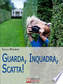 Guarda  Inquadra  Scatta  Guida Creativa alla Fotografia Digitale   Ebook italiano   Anteprima Gratis