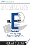 Summary Of The E Myth Revisited Why Most Small Businesses Don T Work And What To Do About It By Michael E Gerber