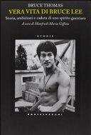 Vera vita di Bruce Lee  Storia  ambizioni e caduta di uno spirito guerriero