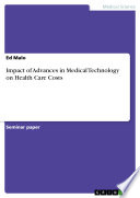 Impact Of Advances In Medical Technology On Health Care Costs