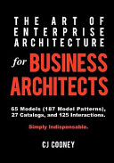 The Art Of Enterprise Architecture For Business Architects : real world, your enterprise's strategic...