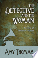 The Detective And The Woman : outsmarted sherlock holmes, finds herself a...