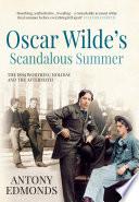 Oscar Wilde s Scandalous Summer