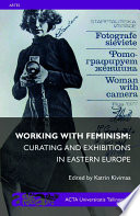 Working with Feminism  Curating and Exhibitions in Eastern Europe