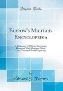 Farrow s Military Encyclopedia