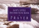God's Little Instruction Book On Prayer : heart instinctively longs for fellowship with...