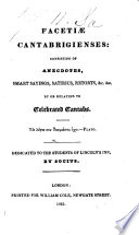 Faceti   Cantabrigienses  consisting of anecdotes  smart sayings  satirics  retorts   c   c  by or relating to celebrated Cantabs     Dedicated to the students of Lincoln s Inn  by Socius   Edited by R  Gooch