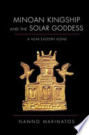 Minoan Kingship and the Solar Goddess