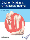 Decision Making In Orthopaedic Trauma