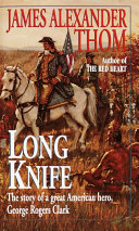 Long Knife : government, george robers clark led a small...