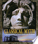 Classical Myth  A Treasury of Greek and Roman Legends  Art  and History