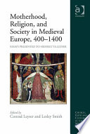 Motherhood  Religion  and Society in Medieval Europe  400   1400 Book PDF