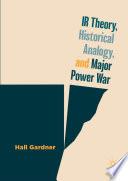 Ir Theory Historical Analogy And Major Power War