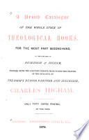 A Priced Catalogue Of The Whole Stock Of Theological Books For The Most Part Second Hand Of The Late Firm Of Dickinson Higham