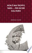 NON    MAI TROPPO TARDI     PER USCIRE DALL EURO