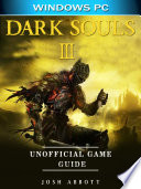 Dark Souls III Windows PC Unofficial Game Guide