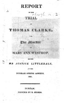 download ebook report of the trial of thomas clarke, for the murder of mary ann westrop, before mr. justice littledale, at the durham spring assizes, 1831 pdf epub