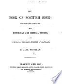 The Book of Scottish Song  Collected and Illustrated with Historical and Critical Notices  and an Essay on the Song writers of Scotland  By A  Whitelaw