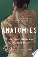 Anatomies  A Cultural History of the Human Body