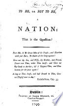 To be  or not to be a Nation  that is the Question   A reply to a pamphlet by E  Cooke entitled     Arguments for and against an Union between Great Britain and Ireland Considered