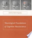 Neurological Foundations of Cognitive Neuroscience