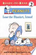 Lose the Blanket  Linus