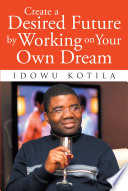 Create A Desired Future By Working On Your Own Dream