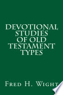 Devotional Studies Of Old Testament Types : in bible study classes, or sermons...