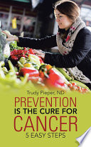 Prevention Is The Cure For Cancer
