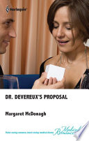 Dr. Devereux's Proposal : before she's seen the gorgeous new doctor in...