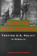 Losing Mogadishu: testing U.S. policy in Somalia