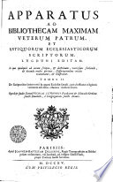 Apparatus Ad Bibliothecam Maximam Veterum Patrum Et Antiquorum Ecclesiasticorum Scriptorum Lugduni Editam