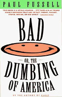 Bad Or  the Dumbing of America