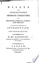 Essays on Shakespeare s dramatic characters of Macbeth  Hamlet  Jacques and Imogen  To which are prefixed an Introduction     Fourth edition