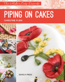 Piping On Cakes : twist to this historical sugarcraft technique. learn...