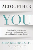 Altogether You: Experiencing Personal and Spiritual Transformation with Internal Family Systems Therapy