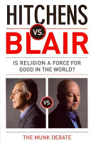 Hitchens vs Blair : be it resolved religion is a force for good in the world : the Munk debates