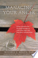 The Compassionate Mind Guide to Managing Your Anger