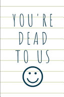 You're Dead To Us : to complement someone transferring jobs or retirement, featuring...