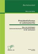 """Pr""""sidentialismus in Lateinamerika: šber die Vielf""""ltigkeit lateinamerikanischer Pr""""sidialdemokratien im 20. Jahrhundert"""