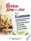 Chicken Soup for the Soul in the Classroom High School Edition  Grades 9   12