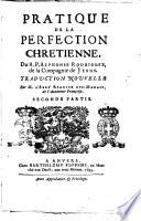 Pratique de la perfection chretienne, du r. p. Alphonse Rodriguez, de la Compagnie de Jesus. Traduction nouvelle par m. l'abbé Regnier des-Marais, de l'Academie françoise. Premiere [-troisieme] partie