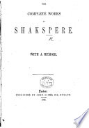 The Complete Works of Shakspere  With a Memoir