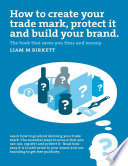 How to Create a Trade Mark  Protect It and Build Your Brand