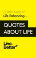 Life Enhancing Quotes about Life