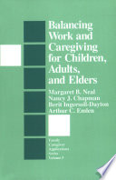 Balancing Work and Caregiving for Children  Adults  and Elders