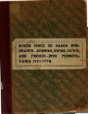 Index to the Names of 30 000 Immigrants  German  Swiss  Dutch and French  into Pennsylvania  1727 1776