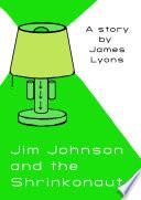 Jim Johnson and the Shrinkonaut