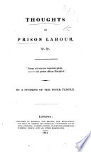 Thoughts on Prison Labour  etc      By a Student of the Inner Temple