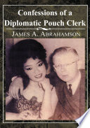 Confessions of a Diplomatic Pouch Clerk 1957 To 1969 This Is A